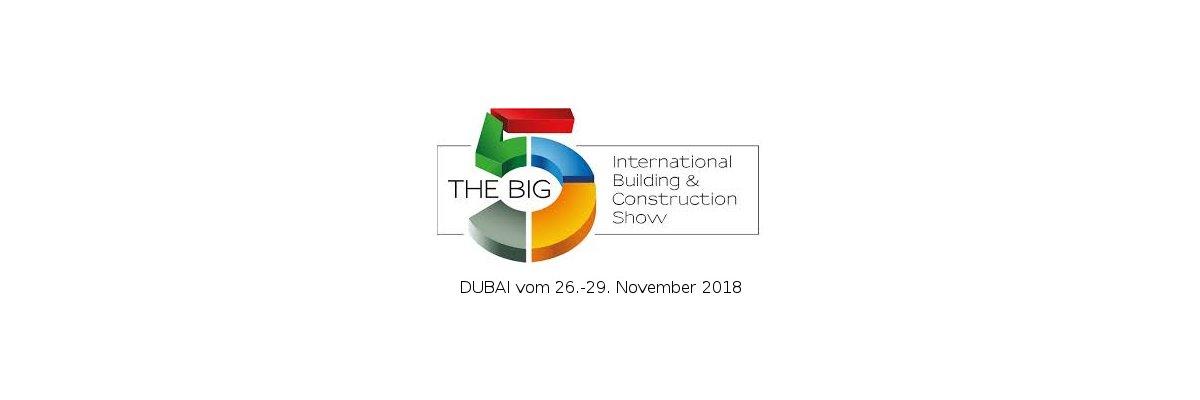 The Big 5 Messe in Dubai 26. - 29. November. 2018 -